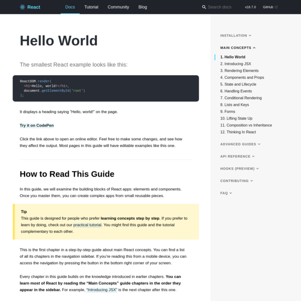 "The smallest React example looks like this: It displays a heading saying ""Hello, world!"" on the page. Click the link above to open an online editor. Feel free to make some changes, and see how they affect the output. Most pages in this guide will have editable examples like this one."