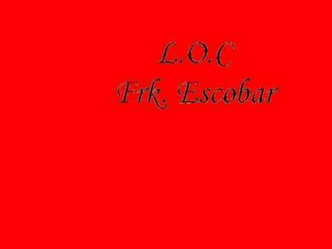 L.O.C - Frk,. Escobar