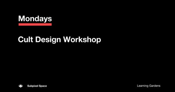 Mondays 12/12 Cult Design Workshop [Archived]