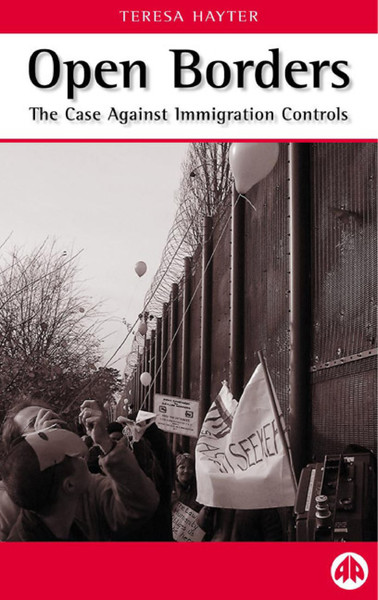 OPEN BORDERS - The Case Against Immigration Controls - TERESA HAYTER