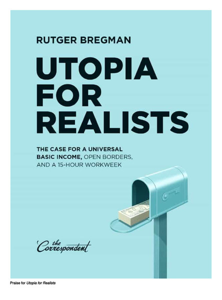 Utopia for Realists: The Case for a Universal Basic Income, Open Borders, and a 15-hour Workweek