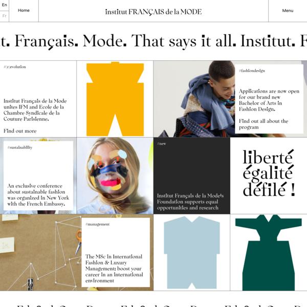 Institut Français de la Mode, which brings together Ecole de la chambre syndicale de la couture parisienne and IFM, offers educational programs from vocational to doctoral level in fashion design, fashion management and craftsmanship.
