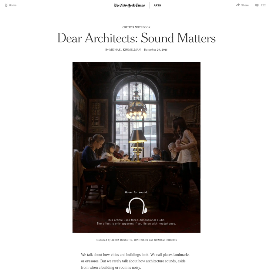 This article uses three-dimensional audio.The effect is only apparent if you listen with headphones. Produced by ALICIA DeSANTIS, JON HUANG and GRAHAM ROBERTS We talk about how cities and buildings look. We call places landmarks or eyesores. But we rarely talk about how architecture sounds, aside from when a building or room is noisy.