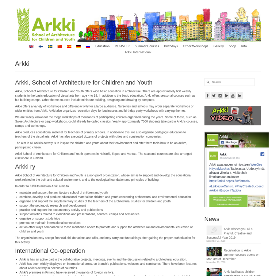 Arkki, School of Architecture for Children and Youth offers wide basic education in architecture. There are approximately 600 weekly students in the basic education of visual arts from age 4 to 19. In addition to the basic education, Arkki offers seasonal courses such as hut building camps.