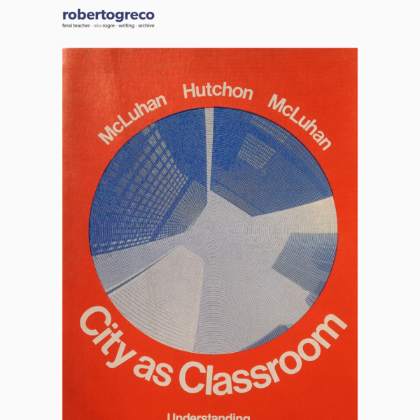 To go with a previous post from today and some others from longer ago, above is the cover to City As Classroom: Understanding Language & Media (1977). Here are a couple of paragraphs about the book...