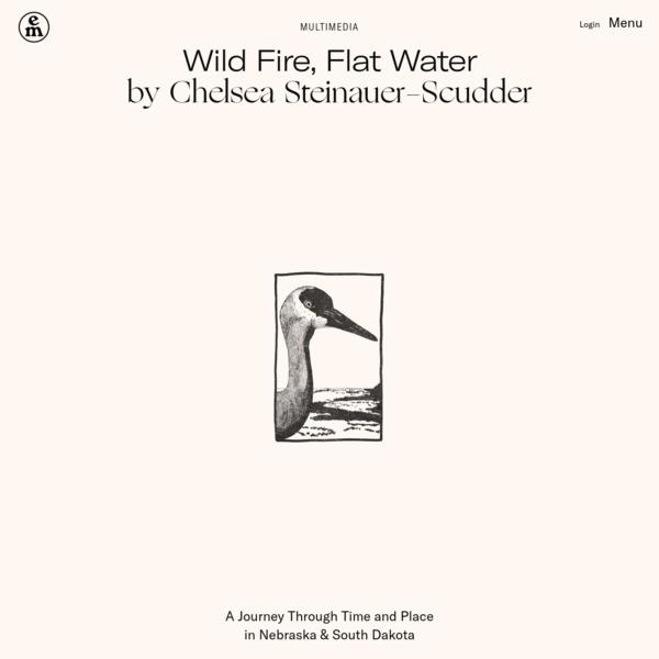 Wild Fire, Flat Water by Chelsea Steinauer-Scudder - Emergence Magazine