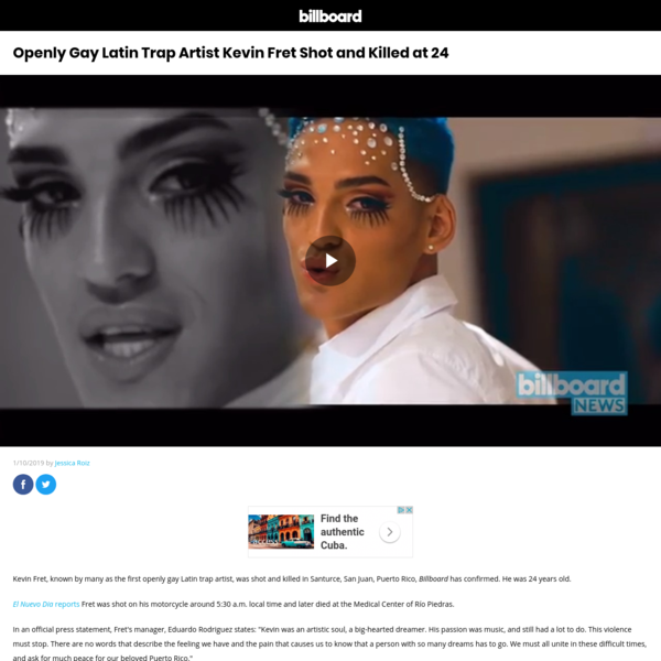 Kevin Fret, known by many as the first openly gay Latin trap artist, was shot and killed in Santurce, San Juan, Puerto Rico, Billboard has confirmed. He was 24 years old. El Nuevo Dia reports Fret was shot on his motorcycle around 5:30 a.m. local time and later died at the Medical Center of Río Piedras.