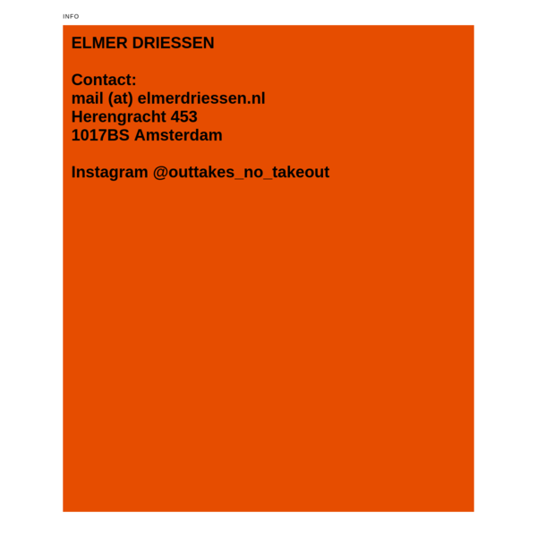 ELMER DRIESSEN Contact: mail (at) elmerdriessen.nl Herengracht 453 1017BS Amsterdam Instagram @outtakes_no_takeout