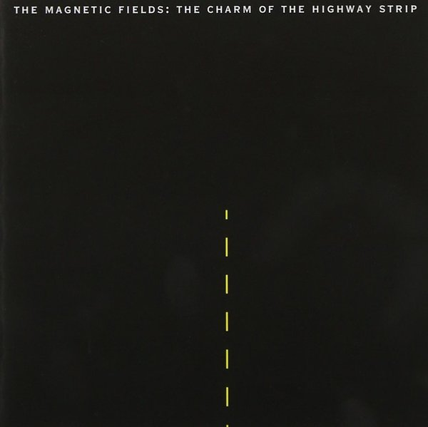 The Magnetic Fields - The Charm of the Highway Strip
