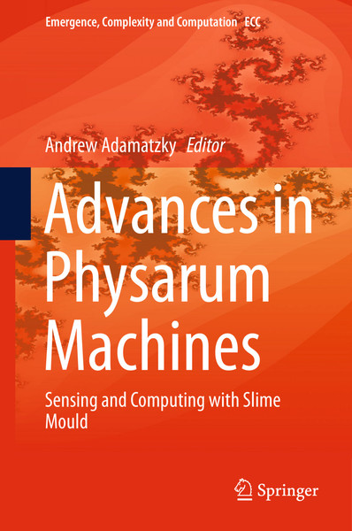 emergence-complexity-and-computation-21-andrew-adamatzky-eds.-advances-in-physarum-machines_-sensing-and-computing-with-slim...