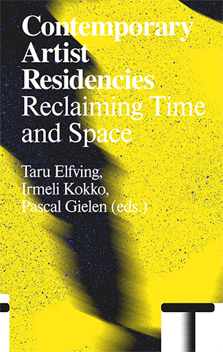 Contemporary Artist Residencies. Reclaiming Time and Space.