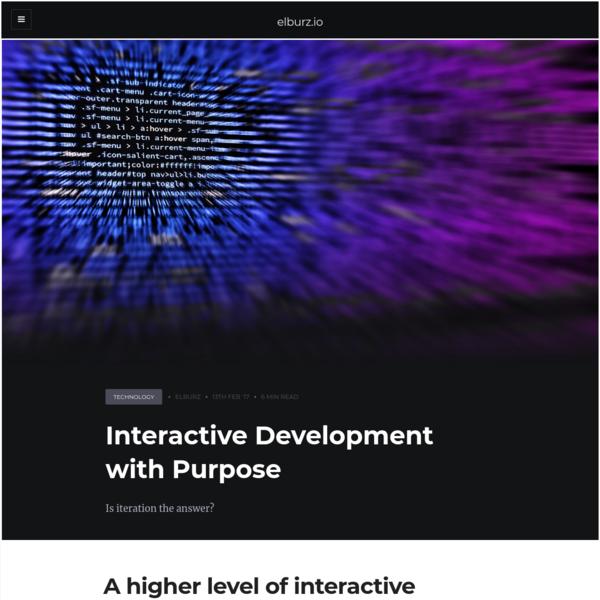 Interactive Development with Purpose
