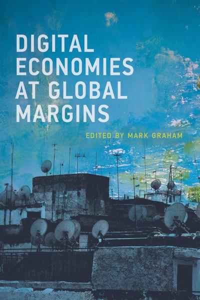 Digital Economies at Global Margins -  edited by Mark Graham