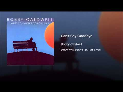 Can't Say Goodbye Bobby Caldwell ℗ Big Deal Records, Llc Released on: 1991-10-10 Auto-generated by YouTube.