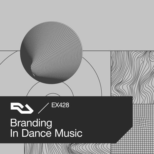 EX.428 Branding In Dance Music by RA Exchange