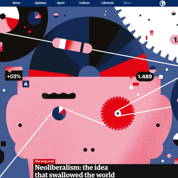 Neoliberalism: the idea that swallowed the world