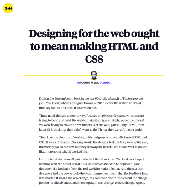 During the dotcom boom back in the late 90s, I did a bunch of Photoshop-cut jobs. You know, where a designer throws a PSD file over the wall to an HTML monkey to slice and dice. It was miserable. T...