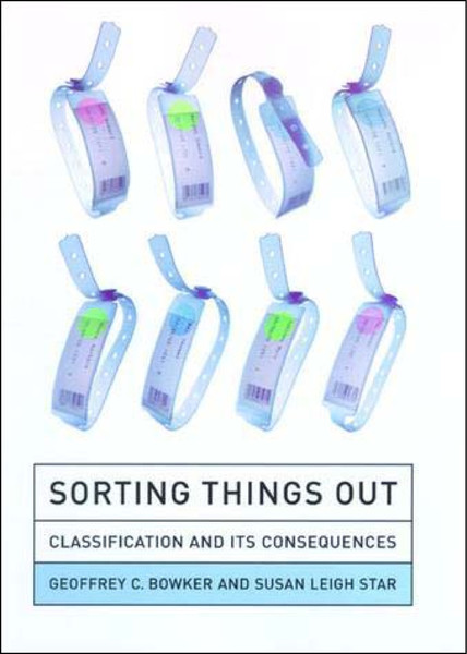 Sorting Things Out - Classification and Its Consequences - Geoffrey C. Bowker and Susan Leigh Star
