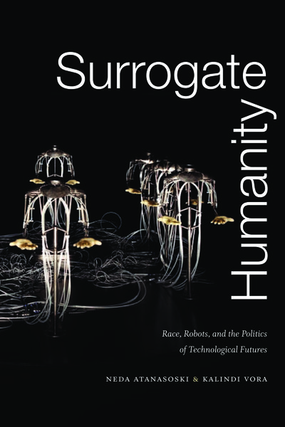Surrogate Humanity: Race, Robots, and the Politics of Technological Futures