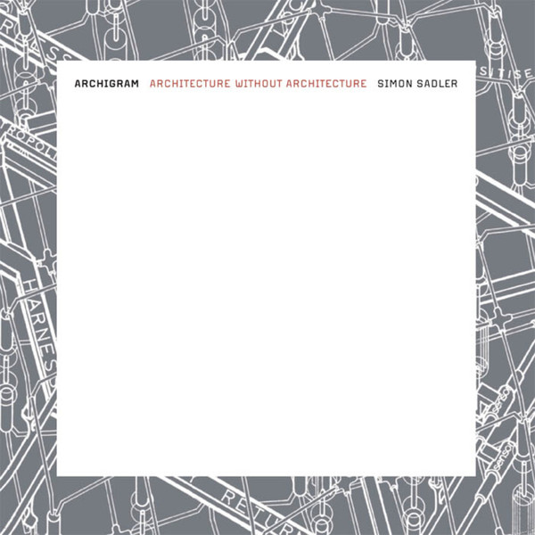 Archigram - Architecture without architecture