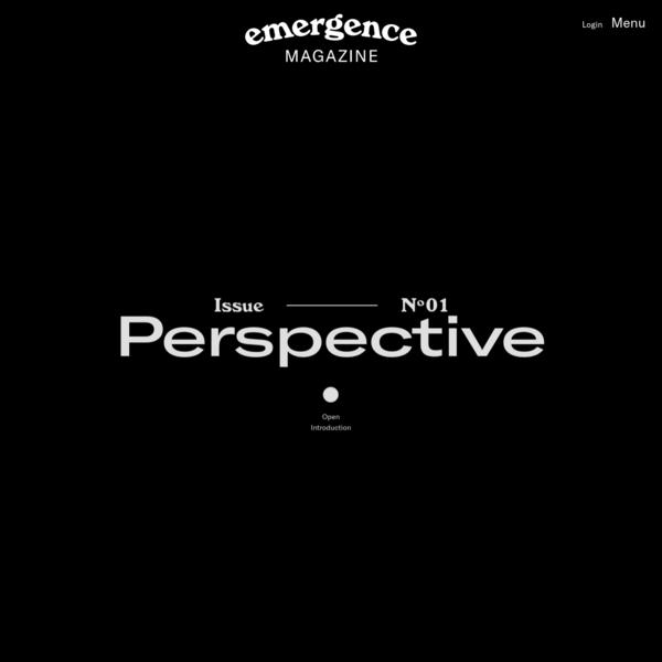 Emergence Magazine - Issue 1 - Perspective