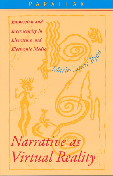Marie-Laurie Ryan - Narrative as Virtual Reality: Immersion and Interactivity in Literature and Electronic Media
