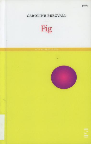 Bergvall, Caroline, _Fig_ (London: Salt, 2005).