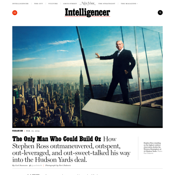 How Stephen Ross, founder and chairman of the real-estate-development firm the Related Companies, outmaneuvered, outspent, out-leveraged, and out-sweet-talked his way into Hudson Yards, the largest real-estate-development deal in America.