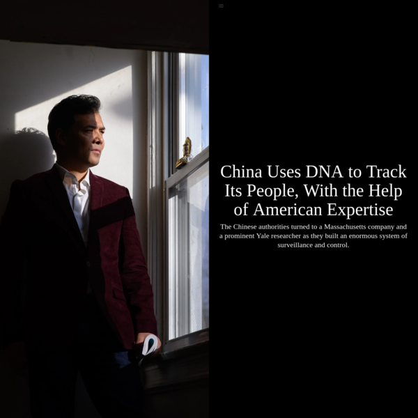 China Uses DNA to Track Its People, With the Help of American Expertise - The New York Times