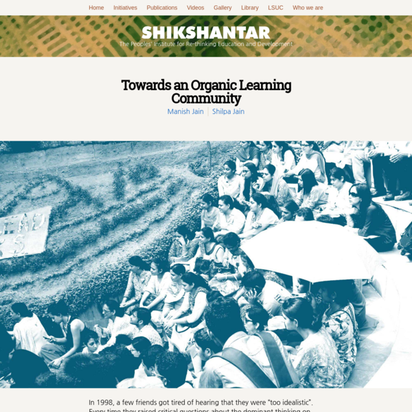 Over the past eight years, Shikshantar has supported the growth of co-creators in many different organizational and community contexts. During this time, we have also tried to develop our own space as an organic learning community to nurture fellow co-learners.