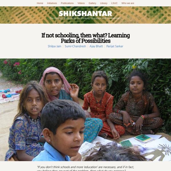 """If you don't think schools and more 'education' are necessary, and if in fact, you believe they are part of the problem, then what do you propose? What's your solution?"" Time and again, in the two years of Shikshantar's existence, this question has been posed to us."