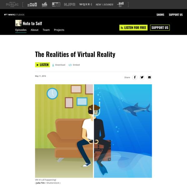 The Realities of Virtual Reality | Note to Self | WNYC Studios