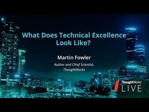 Martin Fowler - What Does Tech Excellence Look Like? | TW Live Australia 2016
