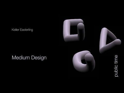 Keller Easterling: Medium Design