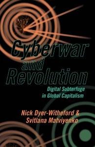Cyberwar and Revolution - Digital Subterfuge in Global Capitalism