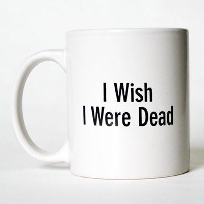 I wish I were dead