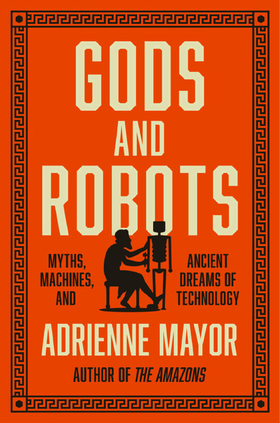 [adrienne_mayor]_gods_and_robots-_myths-_machines-z-lib.org-.pdf