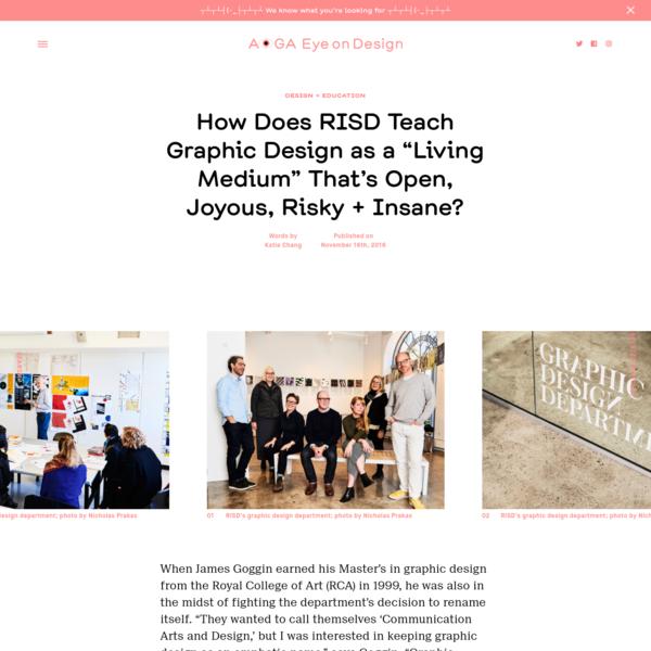 "How Does RISD Teach Graphic Design as a ""Living Medium"" That's Open, Joyous, Risky + Insane?"
