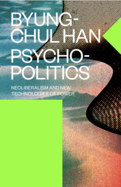 Psychopolitics: Neoliberalism and New Technologies of Power