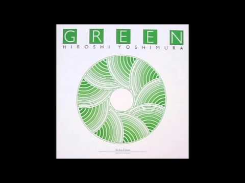 Hiroshi Yoshimura-Green [1986] [New age] [Ambient]