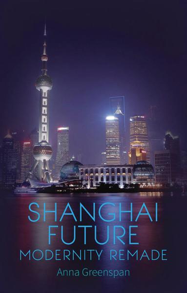 anna-greenspan-shanghai-future-modernity-remade.pdf