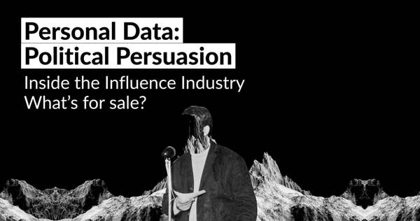 Personal Data: Political Persuasion - Inside the Influence Industry: What's for sale?