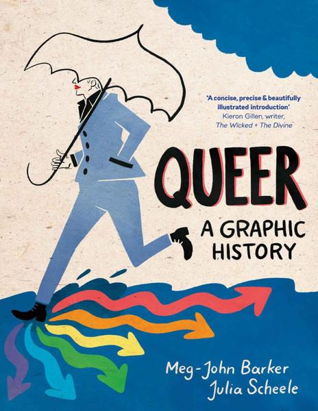 Queer: A Graphic History – Meg-John Barker, Julia Scheele
