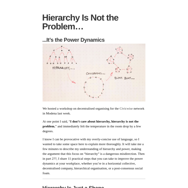"We hosted a workshop on decentralised organising for the Civicwise network in Modena last week. At one point I said, "" I don't care about hierarchy, hierarchy is not the problem,"" and immediately felt the temperature in the room drop by a few degrees."