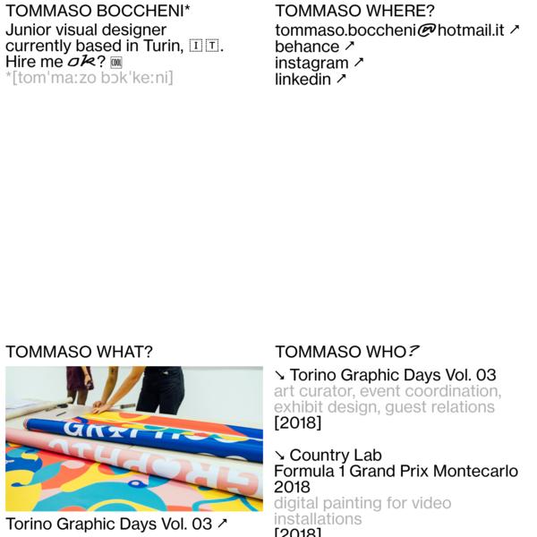 Tommaso Boccheni - junior visual designer currently based in Turin, Italy.