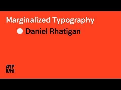 Marginalized Typography - Daniel Rhatigan - ATypI 2017