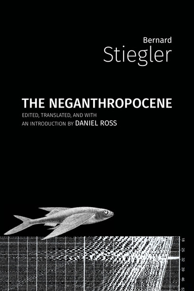 The Neganthropocene — Bernard Stiegler, 2018