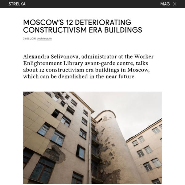 Moscow's 12 Deteriorating Constructivism Era Buildings