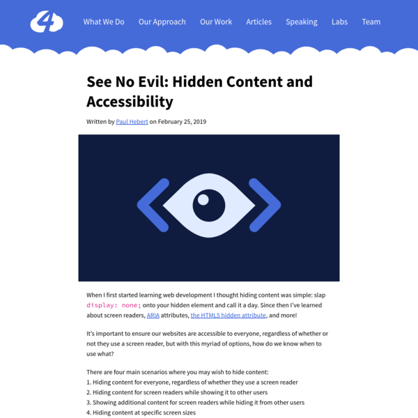 When I first started learning web development I thought hiding content was simple: slap display: none; onto your hidden element and call it a day. Since then I've learned about screen readers, ARIA attributes, the HTML5 hidden attribute, and more!