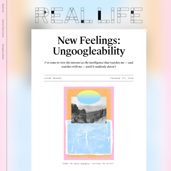 I've come to view the internet as the intelligence that watches me - and watches with me - until it suddenly doesn't NEW FEELINGS is a column devoted to the desires, moods, pathologies, and identifications that rarely had names before digital media. Read the other installments here.